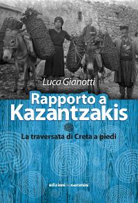 Rapporto a Kazantzakis - La traversata di Creta a piedi. Luca Gianotti