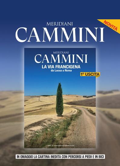 Meridiani Cammini - 1° uscita - La Via Francigena da Lucca a Roma. Novità. In ommagio la cartina inedita con percorsi a piedi e in bici.