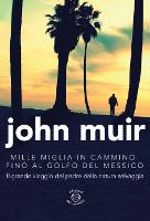John Muir, Mille miglia in cammino fino al golfo del Messico - Il grande viaggio del padre della natura selvaggia, Edizioni dei Cammini, 2015