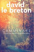 David Le Breton, Camminare, Edizioni dei Cammini, 2015