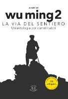 Wu Ming 2, La via del sentiero - Un'antologia del camminare, Edizioni dei Cammini, 2015