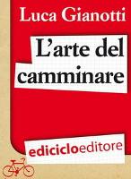 Arte del camminare - Luca Gianotti - e-book