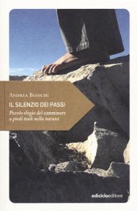 Andrea Bianchi – Il silenzio dei passi – Piccolo elogio del camminare a piedi nudi nella natura, Ediciclo 2016