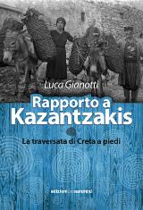 Luca Gianotti, Rapporto a Kazantzakis - La traversata di Creta a piedi, Edizioni dei Cammini 2017