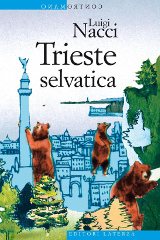 Luigi Nacci – Trieste selvatica, Laterza 2019