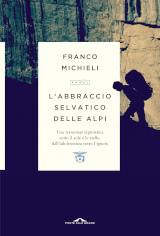 Franco Michieli – L'abbraccio selvatico delle Alpi, Ponte alle Grazie 2020