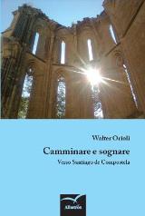 Walter Orioli, Camminare e sognare - Verso Santiago de Compostela, Albratos 2013
