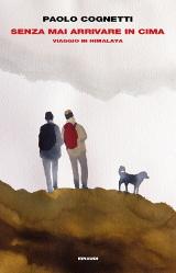Paolo Cognetti. Senza mai arrivare in cima. Viaggio in Himalaya. Einaudi, 2018