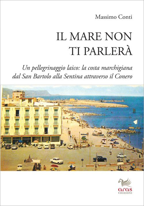 Massimo Conti – Il mare non ti parlerà, Aras Edizioni 2015