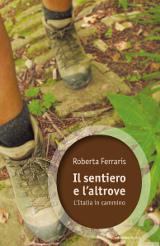 Roberta Ferraris – Il sentiero e l'altrove. L'Italia in cammino – Ediciclo 2016