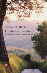 """Natalino Russo – """"L'Italia è un sentiero. Storie di cammini e camminatori"""", Laterza 2019"""