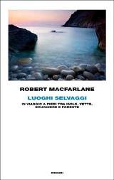 Robert Macfarlane, Luoghi selvaggi, Einaudi 2011