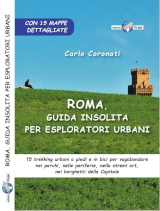 Carlo Coronati, Roma, guida insolita per esploratori urbani, Edizioni Il Lupo, 2021