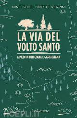 La Via del Volto Santo. A piedi in Lunigiana e Garfagnana