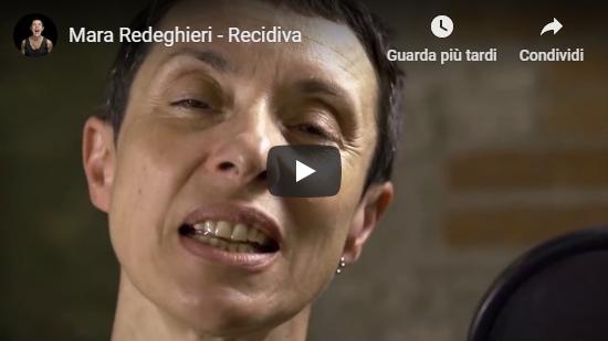 Video Mara Redeghieri – Recidiva